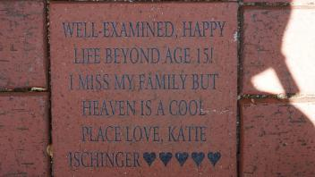 WELL-EXAMINED, HAPPY LIFE BEYOND AGE 15! I MISS MY FAMILY BUT HEAVEN IS A WAY COOL  PLACE. LOVE, KATIE ISCHINGER